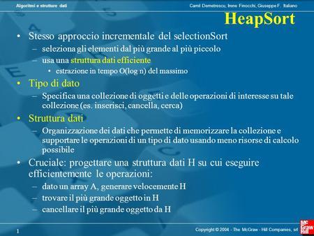 Camil Demetrescu, Irene Finocchi, Giuseppe F. ItalianoAlgoritmi e strutture dati Copyright © 2004 - The McGraw - Hill Companies, srl 1 Stesso approccio.