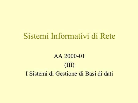 Sistemi Informativi di Rete AA 2000-01 (III) I Sistemi di Gestione di Basi di dati.