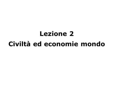 Lezione 2 Civiltà ed economie mondo. Due cesure fondamentali della storia umana, entrambe derivanti da mutamenti tecnologici La rivoluzione agraria del.