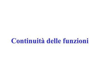 Continuità delle funzioni. Funzione continua in un punto Sia y=f(x) una funzione definita in un intervallo, aperto o chiuso, e sia x 0 un punto interno.