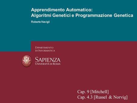 Algoritmi genetici e programmazione genetica Roberto Navigli Apprendimento Automatico: Algoritmi Genetici e Programmazione Genetica Cap. 9 [Mitchell] Cap.