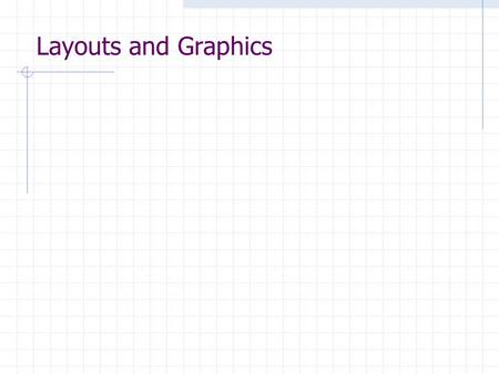 Layouts and Graphics. component - container - layout Un Container contiene [0 o +] Components Il Layout specifica come i Components sono disposti nel.