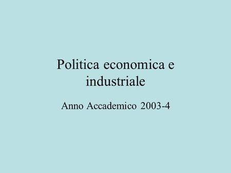 Politica economica e industriale Anno Accademico 2003-4.