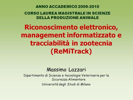 Riconoscimento elettronico, management informatizzato e tracciabilità in zootecnia (ReMiTrack) Massimo Lazzari Dipartimento di Scienze e tecnologie Veterinarie.