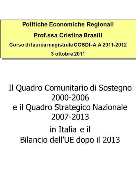 Il Quadro Comunitario di Sostegno 2000-2006 e il Quadro Strategico Nazionale 2007-2013 in Italia e il Bilancio dellUE dopo il 2013 Politiche Economiche.