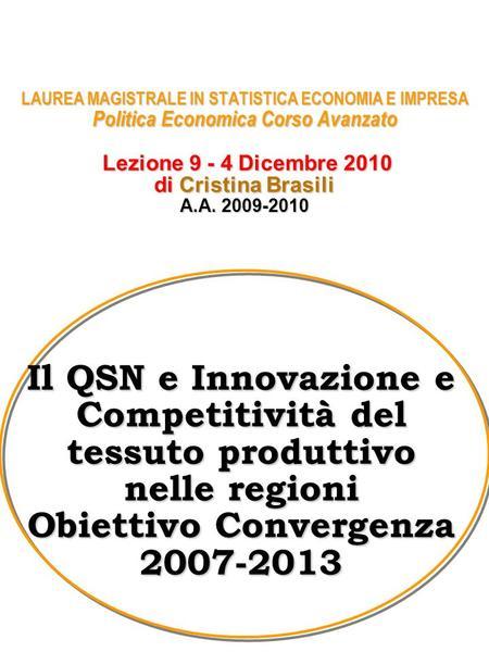 LAUREA MAGISTRALE IN STATISTICA ECONOMIA E IMPRESA Politica Economica Corso Avanzato Lezione 9 - 4 Dicembre 2010 di Cristina Brasili A.A. 2009-2010 Il.