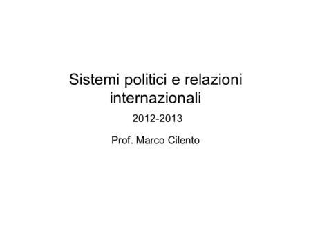 Sistemi politici e relazioni internazionali 2012-2013 Prof. Marco Cilento.