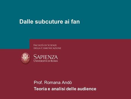 26/01/2014 Perchè studiare i media? Pagina 1 Dalle subcuture ai fan Prof. Romana Andò Teoria e analisi delle audience.