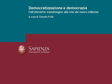 Dallottimismo transitologico alla crisi del nuovo millennio Democratizzazione e democrazia a cura di Claudio Foliti.