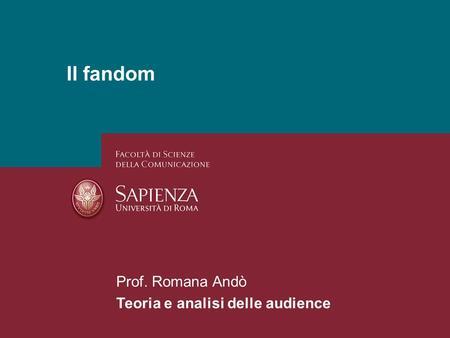 26/01/2014 Perchè studiare i media? Pagina 1 Il fandom Prof. Romana Andò Teoria e analisi delle audience.