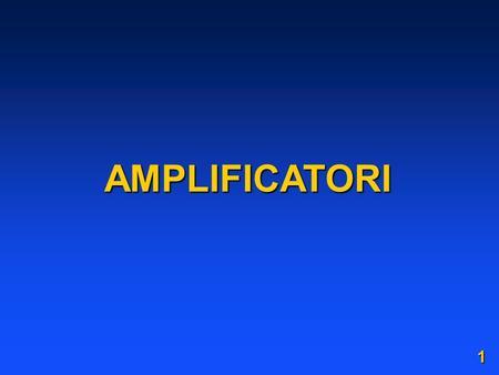 AMPLIFICATORI 1. 2 UN AMPLIFICATORE REALE 3 AMPLIFICATORE OPERAZIONALE Insieme di dispositivi semiconduttori che consentono di ottenere funzioni (relazioni.