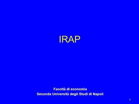 1 IRAP Facoltà di economia Seconda Università degli Studi di Napoli.