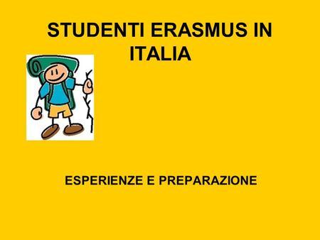 STUDENTI ERASMUS IN ITALIA ESPERIENZE E PREPARAZIONE.