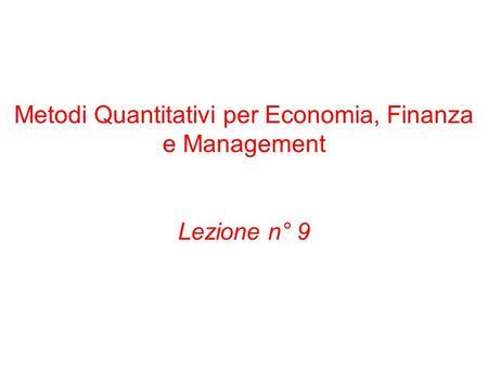 Metodi Quantitativi per Economia, Finanza e Management Lezione n° 9.