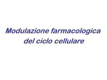 Modulazione farmacologica del ciclo cellulare.