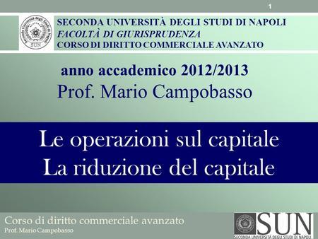 Corso di diritto commerciale avanzato Prof. Mario Campobasso SECONDA UNIVERSITÀ DEGLI STUDI DI NAPOLI FACOLTÀ DI GIURISPRUDENZA CORSO DI DIRITTO COMMERCIALE.