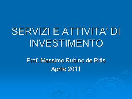 SERVIZI E ATTIVITA DI INVESTIMENTO Prof. Massimo Rubino de Ritis Aprile 2011.