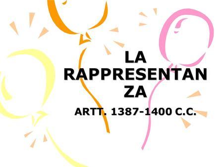 LA RAPPRESENTAN ZA ARTT. 1387-1400 C.C.. Un soggetto (RAPPRESENTANTE) pone in essere, per un altro soggetto (RAPPRESENTATO) un atto giuridico che questultimo.