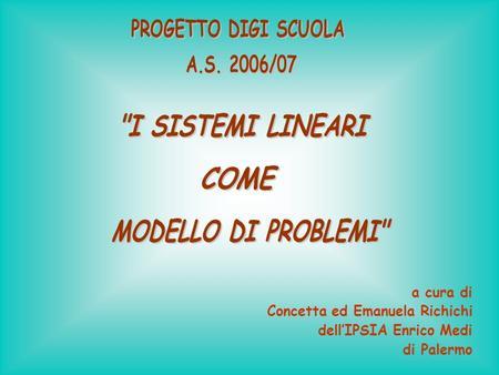 A cura di Concetta ed Emanuela Richichi dellIPSIA Enrico Medi di Palermo.