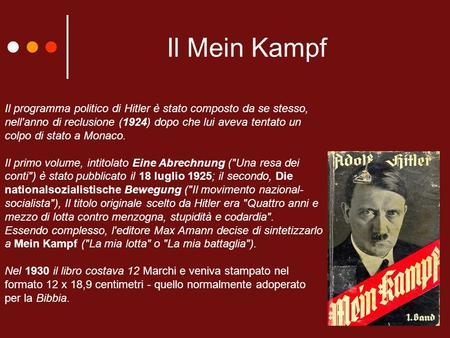 Il Mein Kampf Il programma politico di Hitler è stato composto da se stesso, nell'anno di reclusione (1924) dopo che lui aveva tentato un colpo di stato.