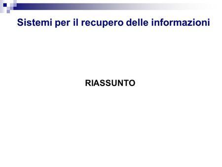Sistemi per il recupero delle informazioni RIASSUNTO.
