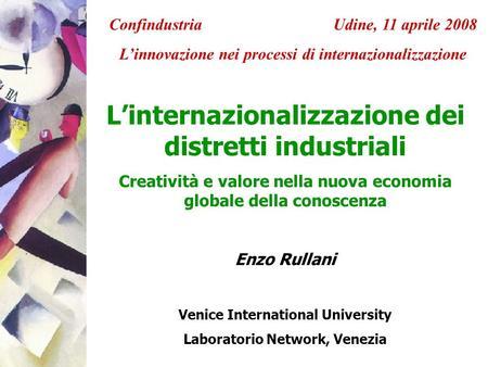 Linternazionalizzazione dei distretti industriali Creatività e valore nella nuova economia globale della conoscenza Enzo Rullani Venice International University.