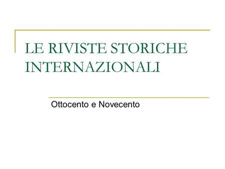 LE RIVISTE STORICHE INTERNAZIONALI Ottocento e Novecento.