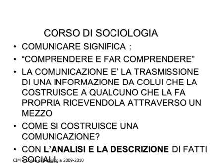 CORSO DI SOCIOLOGIA CORSO DI SOCIOLOGIA COMUNICARE SIGNIFICA :COMUNICARE SIGNIFICA : COMPRENDERE E FAR COMPRENDERECOMPRENDERE E FAR COMPRENDERE LA COMUNICAZIONE.