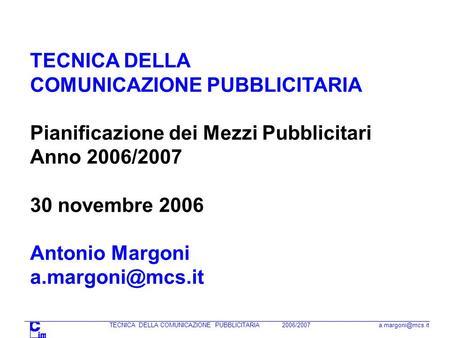 TECNICA DELLA COMUNICAZIONE PUBBLICITARIA 2006/2007 Pianificazione dei Mezzi Pubblicitari TECNICA DELLA COMUNICAZIONE PUBBLICITARIA Pianificazione.