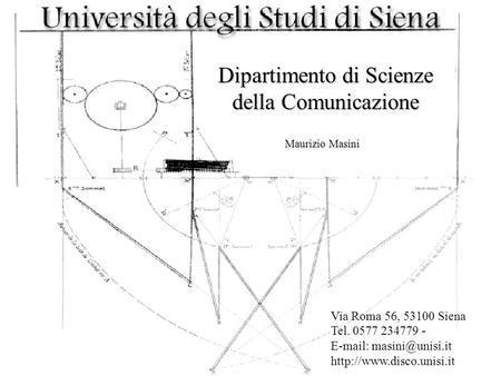 Dipartimento di Scienze della Comunicazione Maurizio Masini Via Roma 56, 53100 Siena Tel. 0577 234779 -