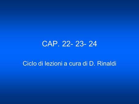 CAP. 22- 23- 24 Ciclo di lezioni a cura di D. Rinaldi.