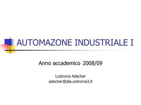 AUTOMAZONE INDUSTRIALE I Anno accademico 2008/09 Ludovica Adacher