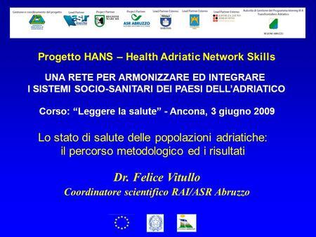 Progetto HANS – Health Adriatic Network Skills Corso: Leggere la salute - Ancona, 3 giugno 2009 UNA RETE PER ARMONIZZARE ED INTEGRARE I SISTEMI SOCIO-SANITARI.