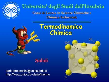 Termodinamica Chimica  SolidiSolidi Universita degli Studi dellInsubria Corsi di Laurea.