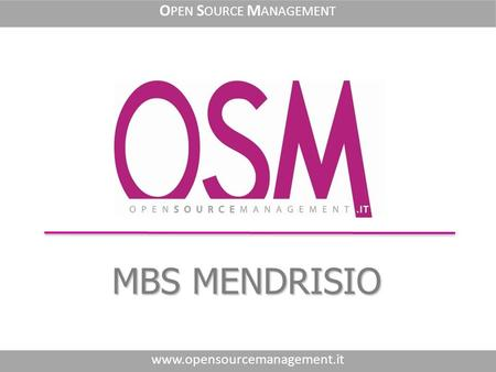 MBS MENDRISIO www.opensourcemanagement.it O PEN S OURCE M ANAGEMENT.