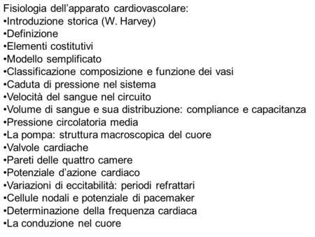 Fisiologia dellapparato cardiovascolare: Introduzione storica (W. Harvey) Definizione Elementi costitutivi Modello semplificato Classificazione composizione.