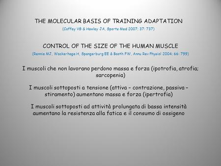 THE MOLECULAR BASIS OF TRAINING ADAPTATION (Coffey VG & Hawley JA, Sports Med 2007; 37: 737) CONTROL OF THE SIZE OF THE HUMAN MUSCLE (Rennie MJ, Wackerhage.