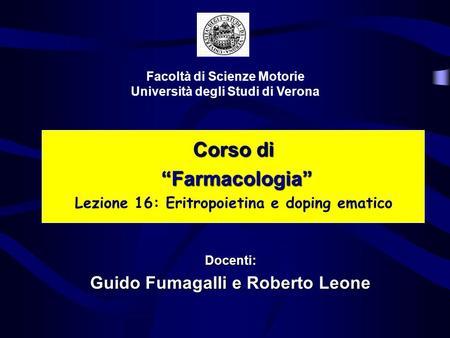 Corso di Farmacologia Farmacologia Lezione 16: Eritropoietina e doping ematico Facoltà di Scienze Motorie Università degli Studi di Verona Docenti: Guido.
