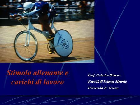Stimolo allenante e carichi di lavoro Prof. Federico Schena Facoltà di Scienze Motorie Università di Verona.