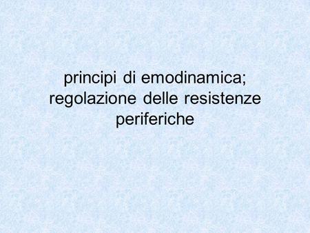 Principi di emodinamica; regolazione delle resistenze periferiche.
