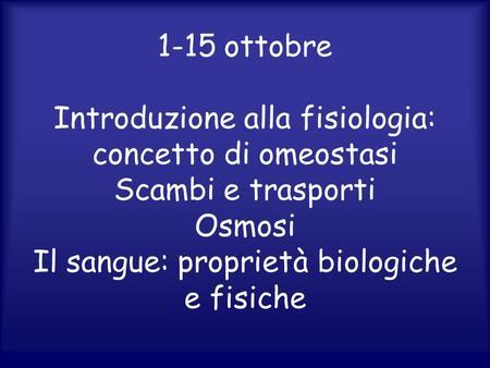 Introduzione alla fisiologia: concetto di omeostasi Scambi e trasporti