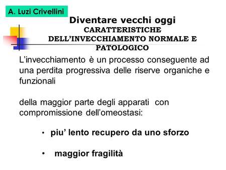 CARATTERISTICHE DELL'INVECCHIAMENTO NORMALE E PATOLOGICO