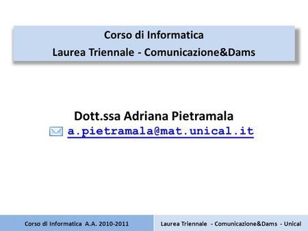Corso di Informatica A.A. 2010-2011 Corso di Informatica Laurea Triennale - Comunicazione&Dams Dott.ssa Adriana Pietramala Laurea.