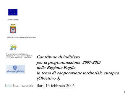 1 Contributo di indirizzo per la programmazione 2007-2013 della Regione Puglia in tema di cooperazione territoriale europea (Obiettivo 3) Bari, 13 febbraio.