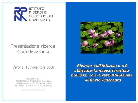 Presentazione ricerca Corte Mazzanta Verona, 15 novembre 2006 Istituto RPM s.r.l. Istituto Ricerche Psicologiche di Mercato Via Napoleone I, 6 - 37138.