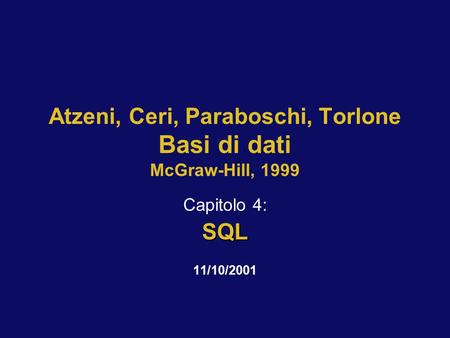 Atzeni, Ceri, Paraboschi, Torlone Basi di dati McGraw-Hill, 1999 Capitolo 4:SQL 11/10/2001.