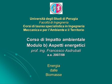 Università degli Studi di Perugia Facoltà di Ingegneria Corsi di laurea specialistica in Ingegneria Meccanica e per lAmbiente e il Territorio Corso di.