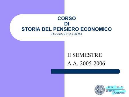 CORSO DI STORIA DEL PENSIERO ECONOMICO Docente Prof. GIOIA II SEMESTRE A.A. 2005-2006.