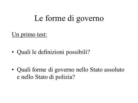 Le forme di governo Un primo test: Quali le definizioni possibili?
