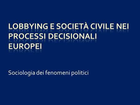 Sociologia dei fenomeni politici. Rappresentanza politica e rappresentanza dinteressi (la questione del mandato) Pluralismo Neocorporativismo.